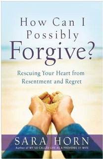 How Can I Possibly Forgive? by Sara Horn