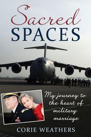 Sacred Spaces: My Journey to the Heart of Military Marriage by Corie Weathers
