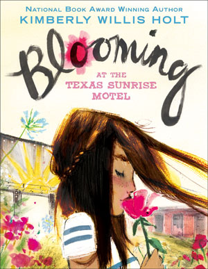 Blooming at the Texas Sunrise Motel by Kimberly Willis Holt