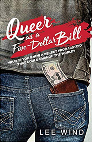 Queer as a Five-Dollar Bill by Lee Wind