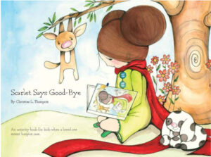Scarlet Says Good-Bye by Christine Thompson is one of the books the Supportive & Palliative Care team at Baylor University Medical Center reads as bibliotherapy with children who have a loved one in hospice.