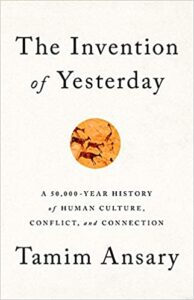 Invention of Yesterday by Tamim Ansary